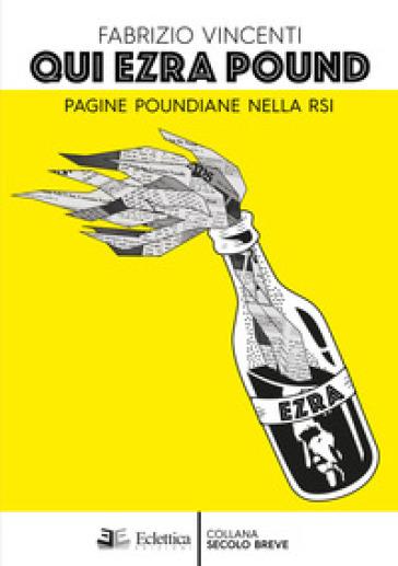 Qui Ezra Pound. Pagine poundiane nella Rsi - Fabrizio Vincenti |