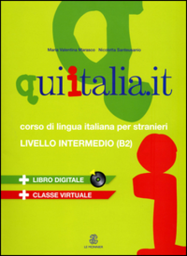 Qui Italia.it. Corso di lingua italiana per stranieri. Livello B2. Con CD Audio formato MP3. Con DVD-ROM