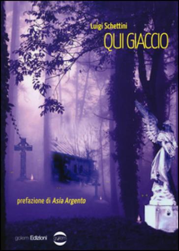 Qui giaccio - Luigi Schettini |