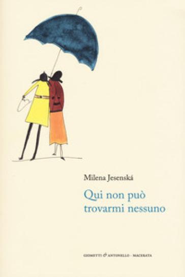 Qui non può trovarmi nessuno - Milena Jesenska |