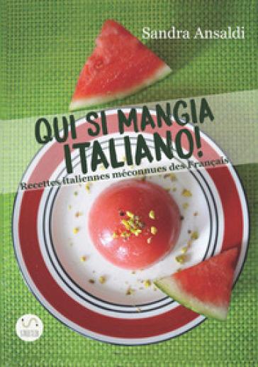 Qui si mangia italiano! Recettes italiennes méconnues des français - Sandra Ansaldi pdf epub