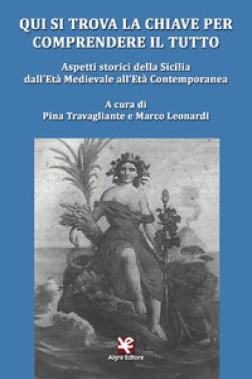 Qui si trova la chiave per comprendere il tutto. Aspetti storici della Sicilia dall'età medievale all'età contemporanea - P. Travagliante pdf epub