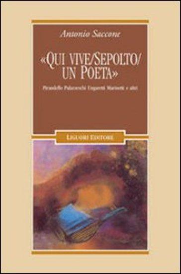 «Qui vive/sepolto/un poeta». Pirandello, Palazzeschi, Ungaretti, Marinetti e altri - Antonio Saccone | Rochesterscifianimecon.com