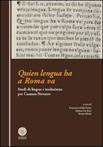 Quien lengua ha a Roma va. Studi di lingua e traduzione per Carmen Navarro - F. Dalle Pezze |