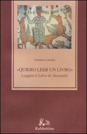 «Quiero leer un livro» leggere il «Libro de Alexandre» - Gaetano Lalomia |