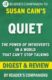 Quiet: The Power of Introverts in a World That Can t Stop Talking by Susan Cain   Digest & Review