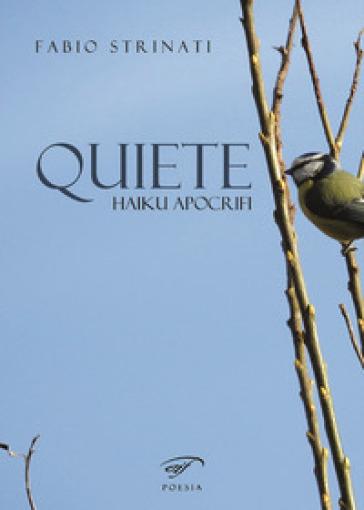 Quiete. Haiku apocrifi - Fabio Strinati |