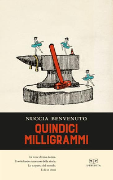 Quindici milligrammi - Nuccia Benvenuto |
