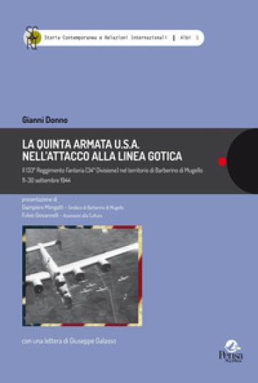 La Quinta Armata U.S.A. nell'attacco alla Linea Gotica.. Il 133° Reggimento Fanteria (34ª Divisione) nel territorio di Barberino di Mugello 11-30 settembre 1944 - Gianni Donno  