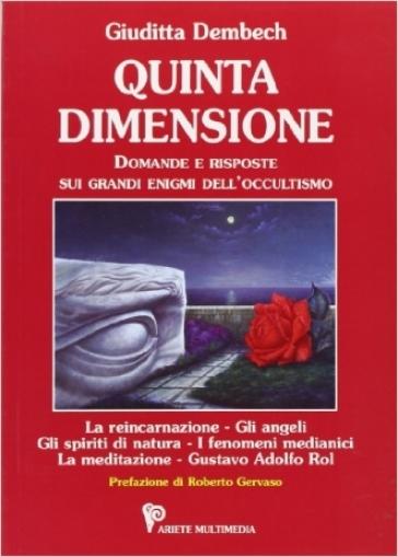 Quinta dimensione. Domande e risposte sui grandi enigmi dell'occultismo - Giuditta Dembech pdf epub