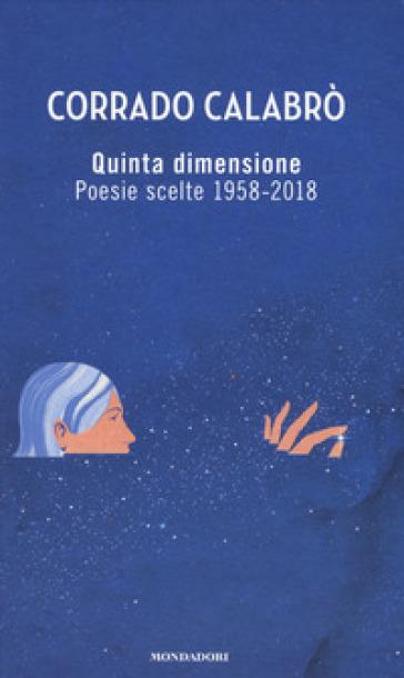 Quinta dimensione. Poesie scelte 1958-2018 - Corrado Calabrò |