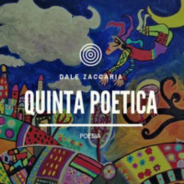 Quinta poetica - Dale Zaccaria  