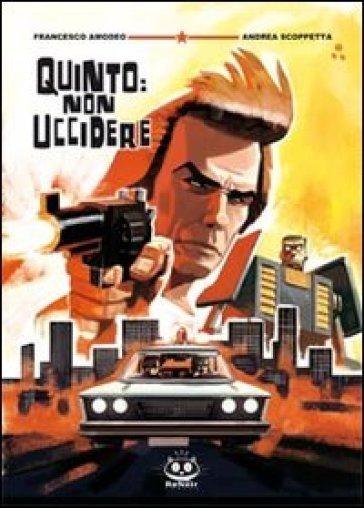 Quinto: non uccidere - Francesco Amodeo  