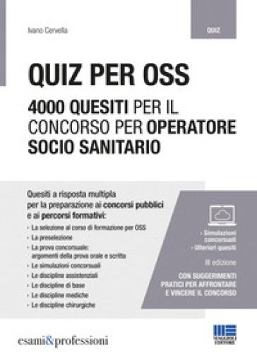 Quiz per OSS. 4000 quesiti per il concorso per operatore socio sanitario - Ivano Cervella |