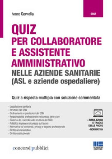 Quiz per collaboratore e assistente amministrativo nelle aziende sanitarie (ASL e aziende ospedaliere). Con Contenuto digitale per accesso on line - Ivano Cervella |