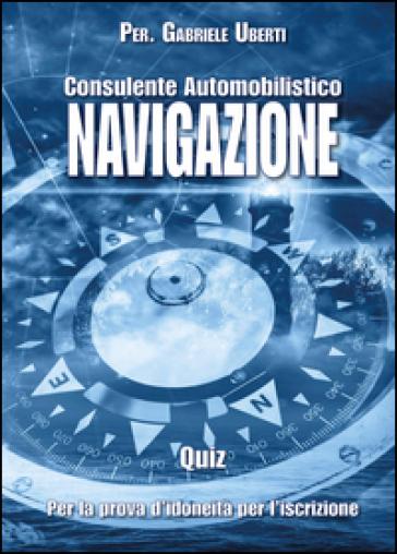 Quiz consulente automobilistico navigazione - Gabriele Uberti pdf epub