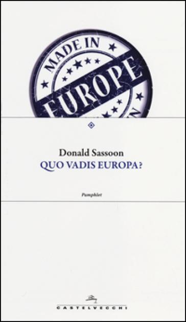 Quo vadis Europa? - Donald Sassoon  