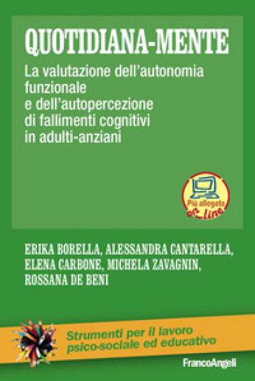 Quotidiana-mente. La valutazione dell'autonomia funzionale e dell'autopercezione di fallimenti cognitivi in adulti-anziani - Erika Borella  