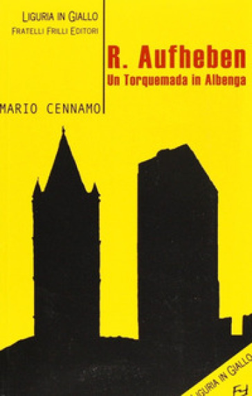 R. Aufheben. Un torquemada in Albenga - Mario Cennamo |