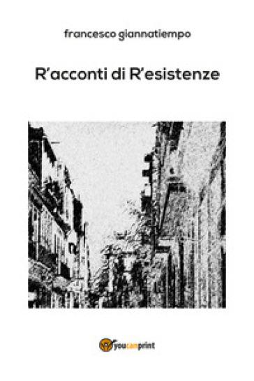 R'acconti di r'esistenze - Francesco Giannatiempo |