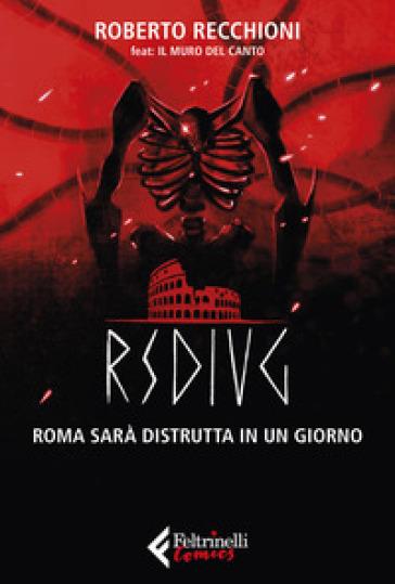 RSDIUG. Roma sarà distrutta in un giorno - Roberto Recchioni  