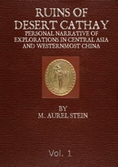 RUINS OF DESERT CATHAY - 1912 - Volume 1