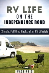 RV Life on the Independence Road: Simple, Fulfilling `Hacks  of an RV Lifestyle