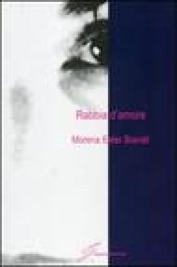 Rabbia d'amore - Morena E. Biavati |