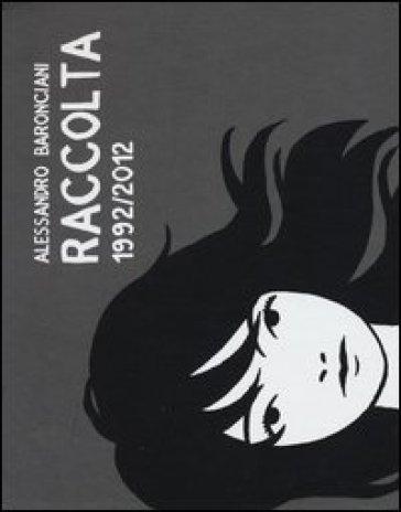 Raccolta 1992-2012 - Alessandro Baronciani  