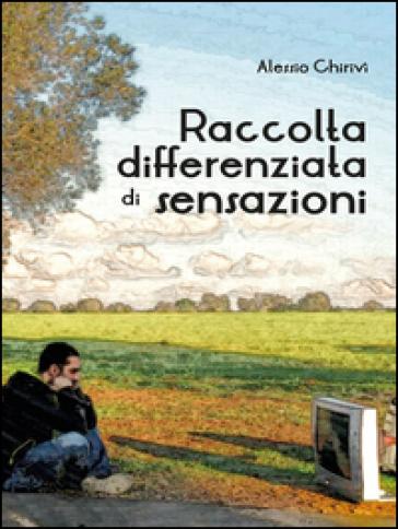 Raccolta differenziata di sensazioni - Alessio Chirivì  