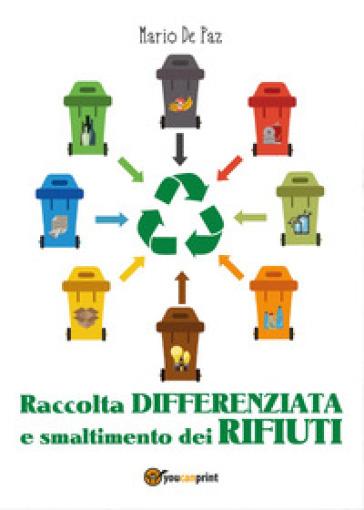 Raccolta differenziata e smaltimento dei rifiuti - Mario De Paz pdf epub