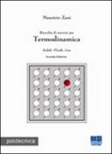 Raccolta di esercizi per termodinamica. Solidi, fluidi, gas - Maurizio Zani  