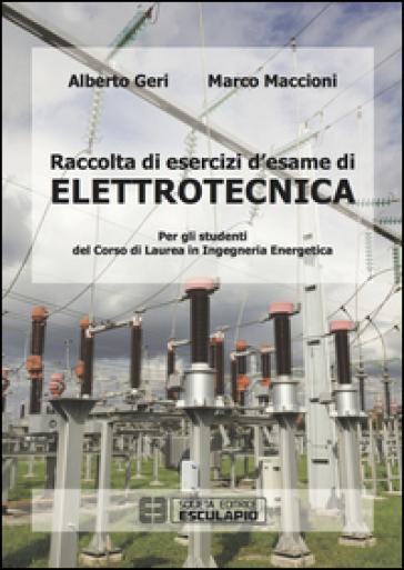 Raccolta di esercizi d'esame di elettrotecnica. Per gli studenti del corso di laurea in ingegneria energetica - Alberto Geri |