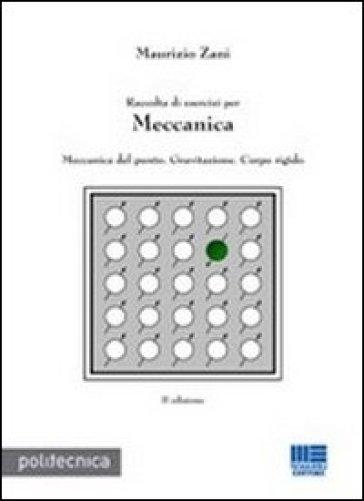 Raccolta di esercizi per meccanica. Meccanica del punto, gravitazione, corpo rigido - Maurizio Zani pdf epub