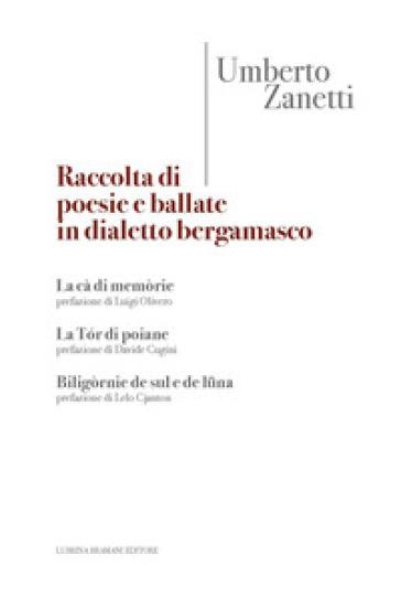 Raccolta di poesie e ballate in dialetto bergamasco - Umberto Zanetti | Rochesterscifianimecon.com
