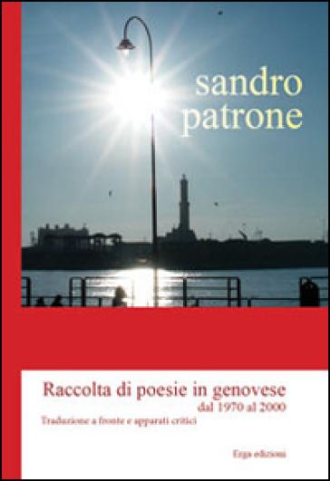 Raccolta di poesie in genovese dal 1970 al 2000. Testo genovese e italiano - Sandro Patrone | Kritjur.org