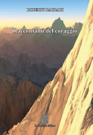 Raccontami del coraggio - Roberto Barbari  