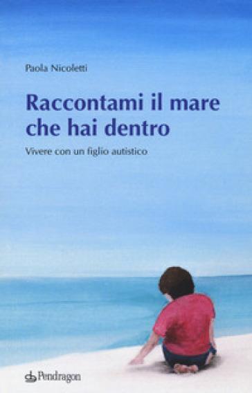 Raccontami il mare che hai dentro. Vivere con figlio autistico - Paola Nicoletti | Thecosgala.com