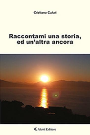 Raccontami una storia, ed un'altra ancora - Cristiano Cuturi |