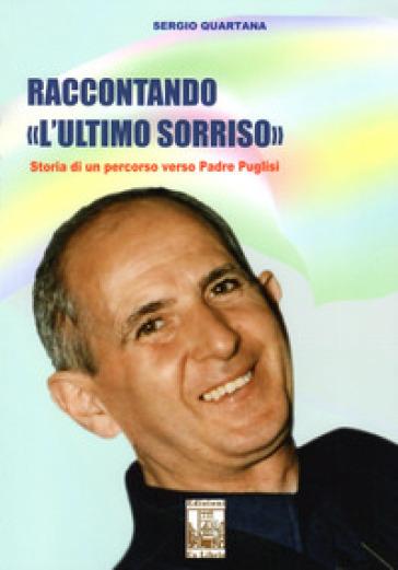 Raccontando «L'ultimo sorriso». Storia di un percorso verso Padre Puglisi - Sergio Quartana  