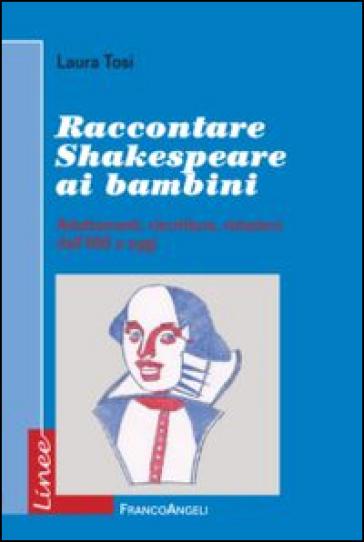 Raccontare Shakespeare ai bambini. Adattamenti, riscritture, riduzioni dall'800 a oggi - Laura Tosi   Jonathanterrington.com
