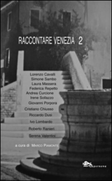 Raccontare Venezia. 2. - M. Piamone  