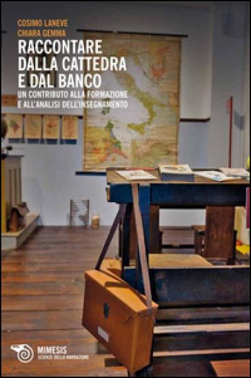 Raccontare dalla cattedra e dal banco. Un contributo alla formazione e all'analisi dell'insegnamento - Cosimo Laneve |