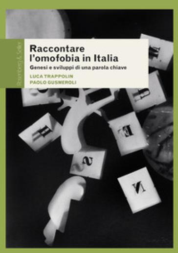 Raccontare l'omofobia in Italia. Genesi e sviluppi di una parola chiave - Luca Trappolin |