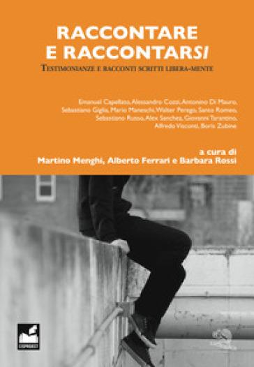 Raccontare e raccontarsi. Testimonianze e racconti scritti libera-mente - M. Menghi | Kritjur.org