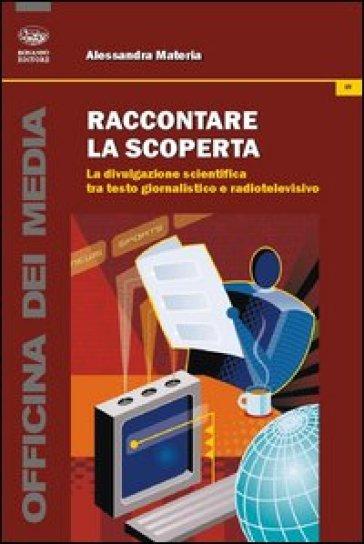 Raccontare la scoperta. La divulgazione scientifica tra testo giornalistico e radiotelevisivo - Alessandra Materia | Ericsfund.org