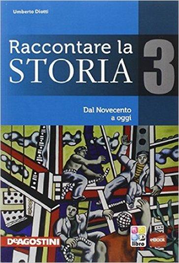 Raccontare la storia-Atlante. Per la Scuola media. 3: Dal Novecento a oggi - Umberto Diotti pdf epub