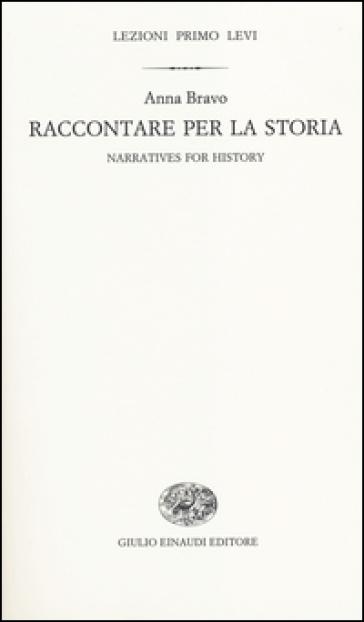 Raccontare per la storia-Narratives for history. Ediz. bilingue - Anna Bravo   Rochesterscifianimecon.com