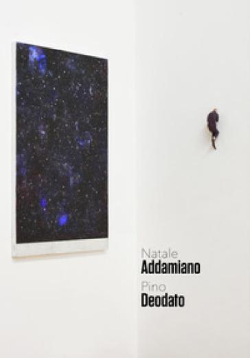 Raccontarsi sotto le stelle. Natale Addamiano, Pino Deodato. Catalogo della mostra (Nova Milanese, 28 aprile-17 maggio 2019). Ediz. illustrata - M. Galbiati |