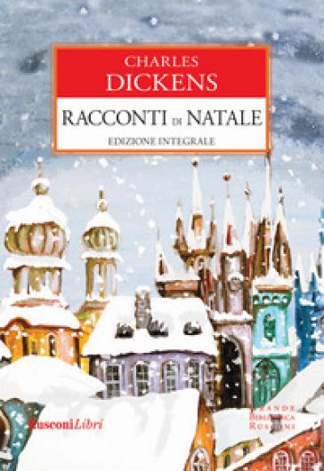 Racconti di Natale. Ediz. integrale - Charles Dickens |